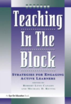 Teaching in the Block Strategies for Engaging Active Learners