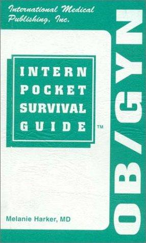Ob/gyn Intern Pocket Survival Guide (Intern Pocket Survival Guide) (INTERN POCKET SURVIVAL GUIDE SERIES)