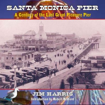 Santa Monica Pier: A Century of the Last Great Pleasure Pier