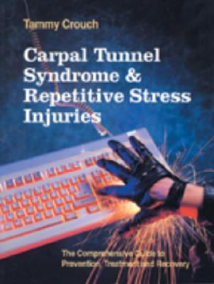 Carpal Tunnel Syndrome and Repetitive Stress Injuries The Comprehensive Guide to Prevention, Treatment and Recovery