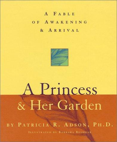 A Princess & Her Garden: A Fable of Awakening & Arrival