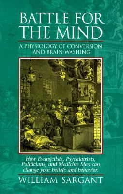 Battle for the Mind A Physiology of Conversion and Brain-Washing