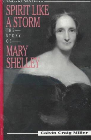Spirit Like a Storm: The Story of Mary Shelley (World Writers)