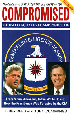 Compromised: Clinton, Bush and the CIA: From Mena, Arkansas, to the White House: How the Presidency Was CO-Opted by the CIA - Terry Reed - Paperback