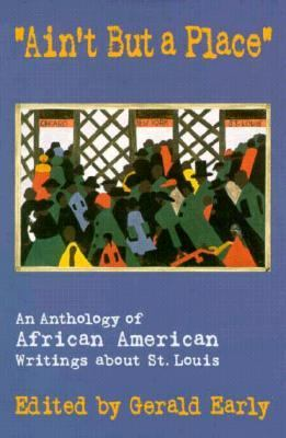 Ain't but a Place An Anthology of African American Writings About St. Louis