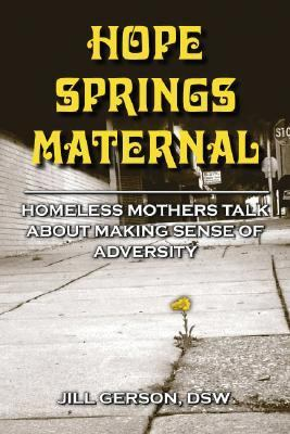 Hope Springs Maternal Homeless Mothers Talk About Making Sense of Adversity