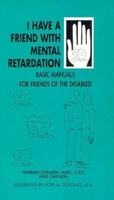 I Have a Friend with Mental Retardation: Basic Manuals for Friends of the Disabled