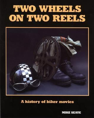 Two Wheels on Two Reels A History of Biker Movies