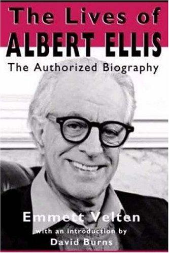The Lives of Albert Ellis: The Authorized Biography