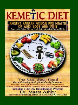 Kemetic Diet Ancient Egyptian Wisdom For Health Of Mind, Body And Spirit