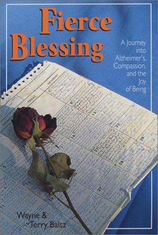 Fierce Blessing: A Journey into Alzheimer's, Compassion, and the Joy of Being