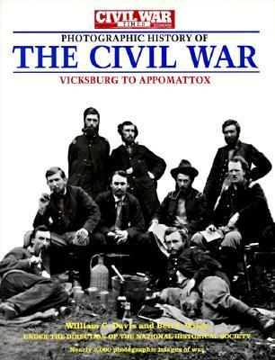 Photographic History of the Civil War Vicksburg to Appomattox  Fighting for Time/the South Besieged/the End of an Era