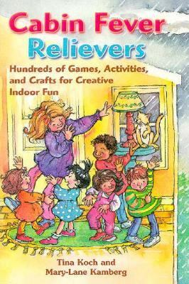 Cabin Fever Relievers Hundreds of Games, Activities, and Crafts You Can Use for Creative Indoor Fun