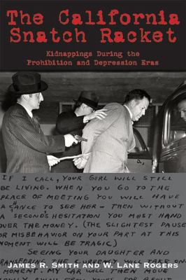 California Snatch Racket : Kidnappings During the Prohibition and Depression Eras