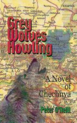Grey Wolves Howling A Novel of Chechnya