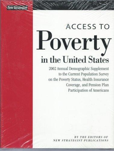 Access to Poverty in the United States: 2002 Annual Demographic Supplement to the Current Population Survey on the Poverty Status, Health Insurance Coverage, and Pension Plan Participation o