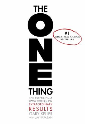 One Thing : The Surprisingly Simply Truth Behind Extraordinary Results