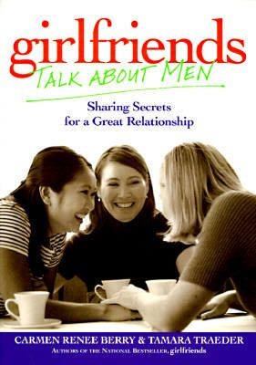 girlfriends Talk About Men: Sharing Secrets for a Great Relationship