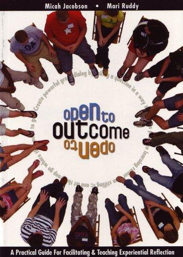 Open To Outcome: A Practical Guide For Facilitating & Teaching Experiential Reflection