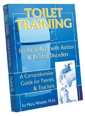 Toilet Training for Individuals With Autism & Related Disorders A Comprehensive Guide for Parents & Teachers