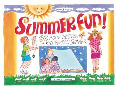 Summer Fun! 60 Activities for a Kid-Perfect Summer