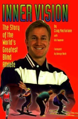 Inner Vision The Story of the World's Greatest Blind Athlete