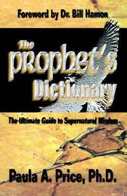 Prophets' Dictionary The Ultimate Guide to Supernatural Wisdom