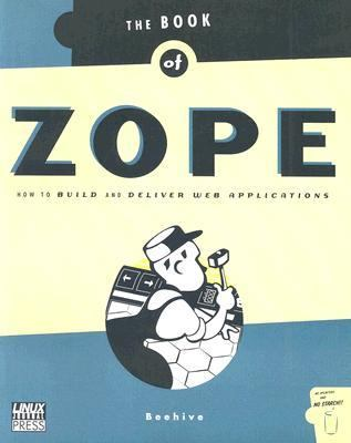 Book of Zope How to Build and Deliver Web Applications