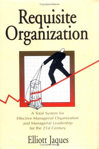 Requisite Organization: A Total System for Effective Managerial Organization and Managerial Leadership for the 21st Century : Amended