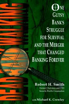Dead Bank Walking One Gutsy Bank's Struggle for Survival and the Merger That Changed Banking Forever