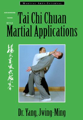 Tai Chi Chuan Martial Applications Advanced Yang Style Tai Chi Chuan