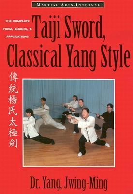 Taiji Sword, Classical Yang Style The Complete Form, Qigong, and Applications