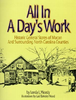 All in a Day's Work Historic General Stores of Macon and Surrounding Counties of North Carolina