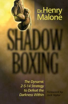 Shadow Boxing The Dynamic 2-5-14 Strategy to Defeat the Darkness Within