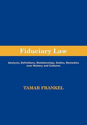 Fiduciary Law: Analysis, Definitions, Relationships, Duties, Remedies Over History and Cultures