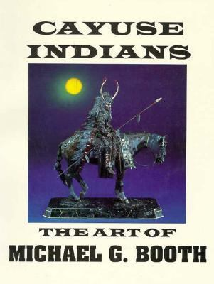 Cayuse Indians, the Art of Michael G. Booth