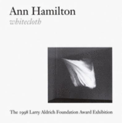 Ann Hamilton Whitecloth The 1998 Larry Aldrich Foundation Award Exhibition  January 24-May 23, 1999