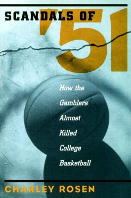 Scandals of '51 How the Gamblers Almost Killed College Basketball