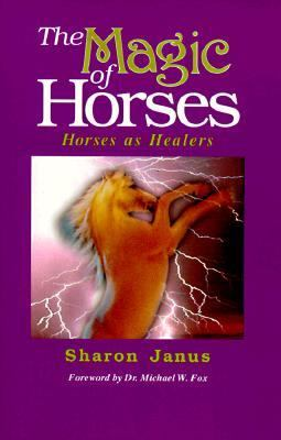 The Magic of Horses : Horses as Healers - Sharon Janus - Paperback