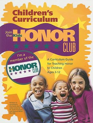 Kids Honor Club: A Curriculum Guide for Teaching Honor to Children Ages 3-12