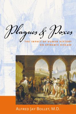 Plagues & Poxes The Impact of Human History on Epidemic Disease