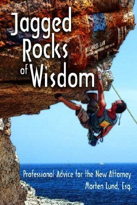 Jagged Rocks of Wisdom Professional Advise for the New Attorney