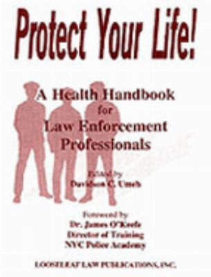 Protect Your Life A Health Handbook for Law Enforcement Professionals