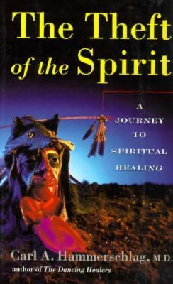Theft of the Spirit A Journey to Spiritual Healing With Native Americans