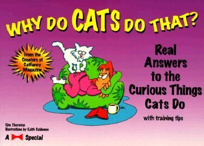 Why Do Cats Do That?: Real Answers to the Curious Things Cats Do... with Training Tips