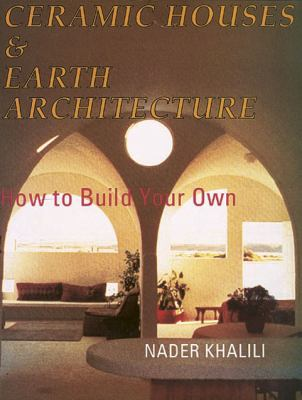 Ceramic Houses and Earth Architecture How to Build Your Own