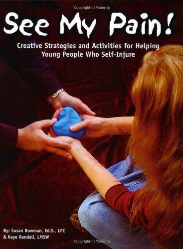 See My Pain! Creative Strategies and Activities for Helping Young People Who Self-Injure