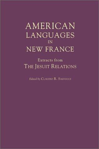 American Languages in New France: Extracts from the Jesuit Relations (Annals of Colonial North America, 1)
