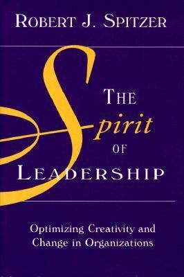Spirit of Leadership Optimizing Creativity and Change in Organizations
