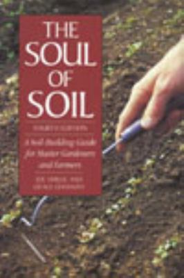 Soul of Soil A Soil-Building Guide for Master Gardeners and Farmers